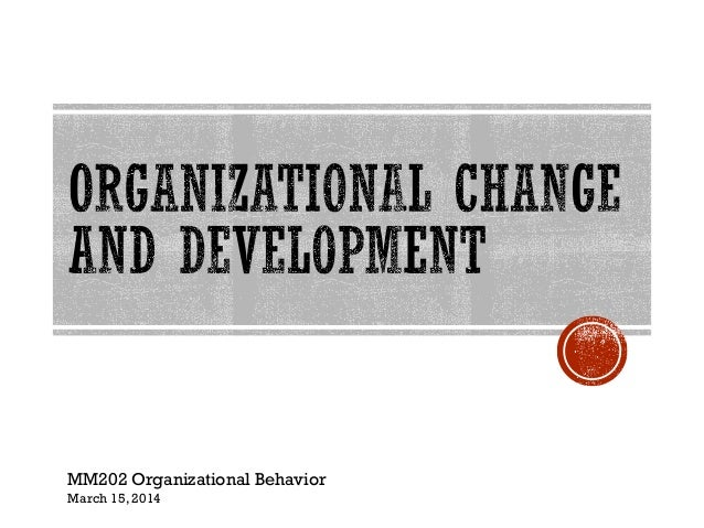 the change and development of the Organisational change is a constant in today's world learn how to manage and support change management initiatives effectively.