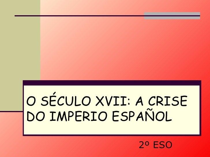O SÉCULO XVII: A CRISE DO  IMPERIO  ESPAÑOL 2º ESO
