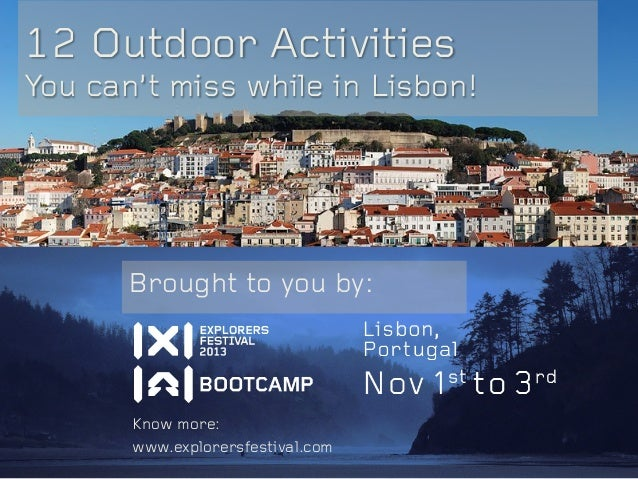 12 Outdoor Activities You can't miss while in Lisbon! Brought to you by: Know more: www.explorersfestival.com