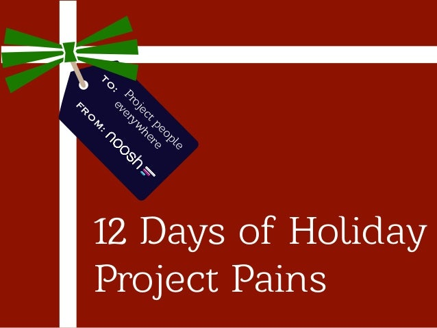 :  M  e pl eo e t p er ec h oj w Pr ery : ev  TO  O FR  12 Days of Holiday Project Pains