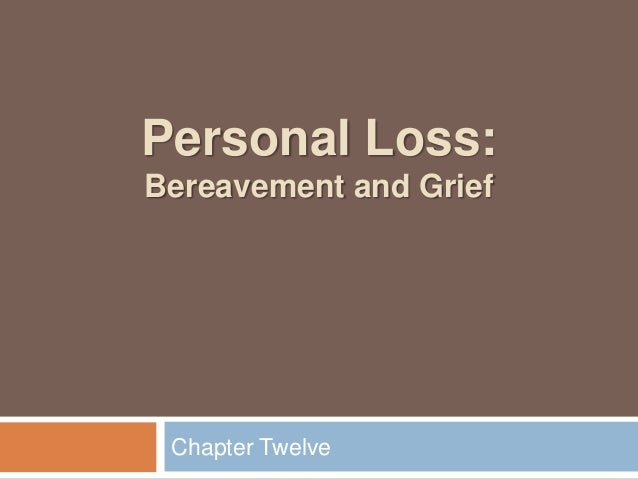 Personal Loss:Bereavement and Grief Chapter Twelve