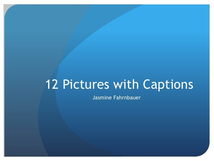 12 Pictures with Captions       Jasmine Fahrnbauer