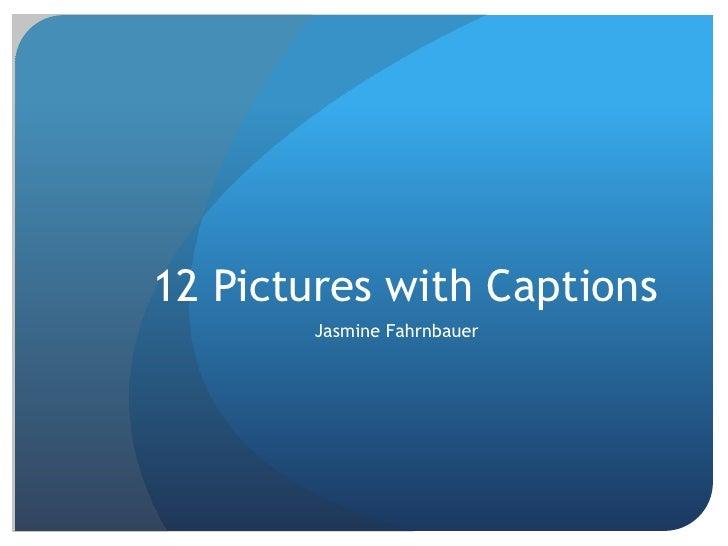 12 Pictures with Captions       Jasmine Fahrnbauer