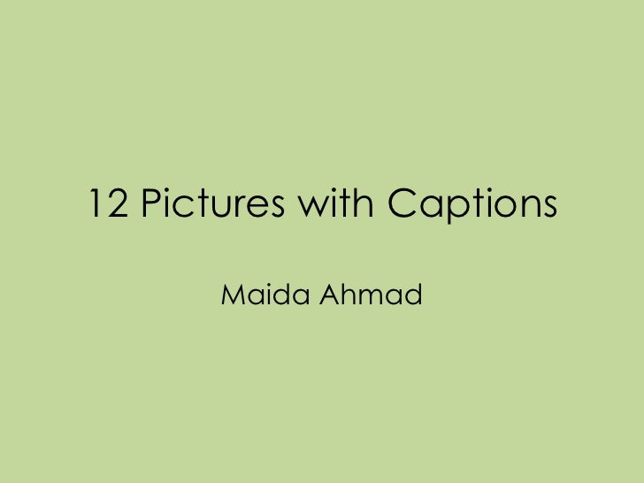12 Pictures with Captions       Maida Ahmad