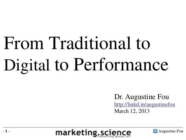 From Traditional toDigital to Performance              Dr. Augustine Fou              http://linkd.in/augustinefou        ...