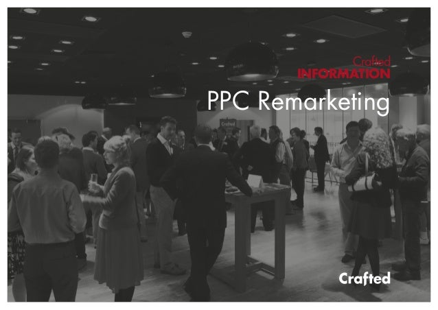 Crafted INFORMATION PPC Remarketing