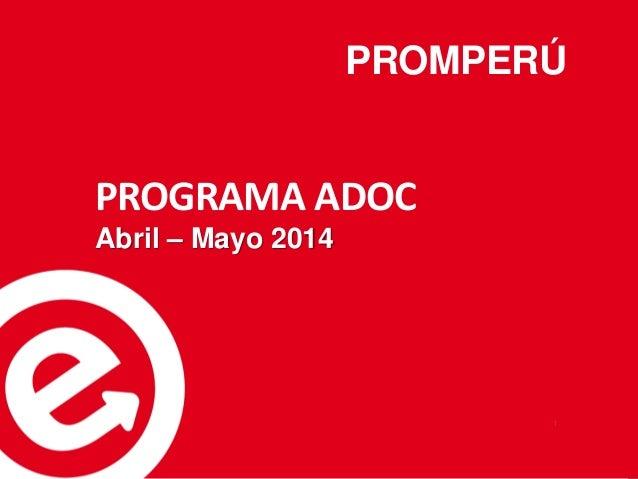 PROMPERÚ 1 PROGRAMA ADOC Abril – Mayo 2014