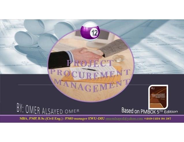 MBA, PMP, B.Sc.(Civil Eng.) : PMO manager EWU-DIU omeralsayed@yahoo.com +249-1234 94 587