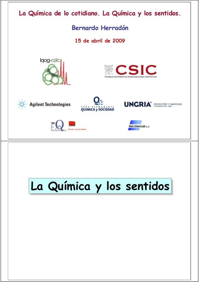 La Química de lo cotidiano. La Química y los sentidos. Bernardo Herradón 15 de abril de 2009 La Química y los sentidosLa Q...