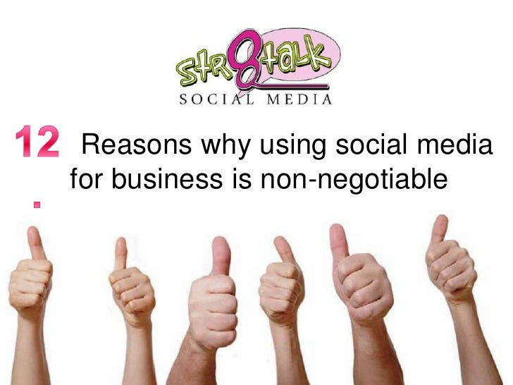 Reasons why using social mediafor business is non-negotiable