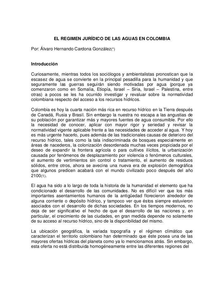 EL REGIMEN JURÍDICO DE LAS AGUAS EN COLOMBIAPor: Álvaro Hernando Cardona González(*)IntroducciónCuriosamente, mientras tod...