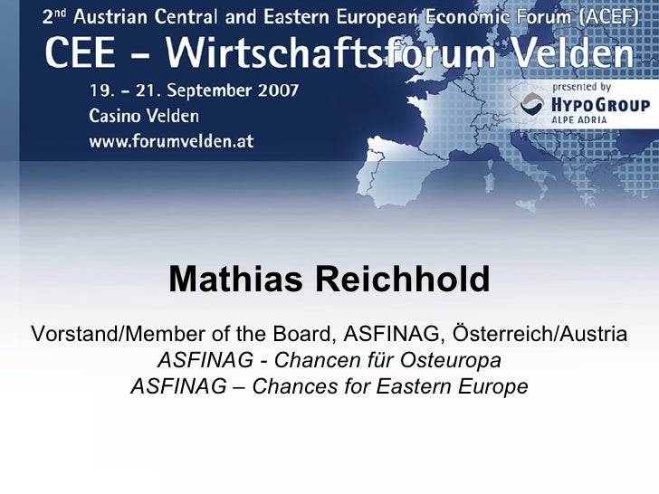 Mathias Reichhold Vorstand/Member of the Board, ASFINAG, Österreich/Austria            ASFINAG - Chancen für Osteuropa    ...