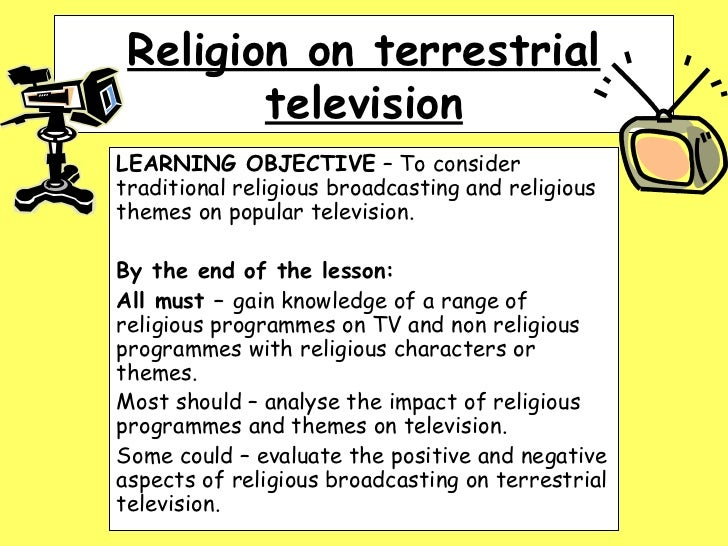 Religion on terrestrial television LEARNING OBJECTIVE  – To consider traditional religious broadcasting and religious them...