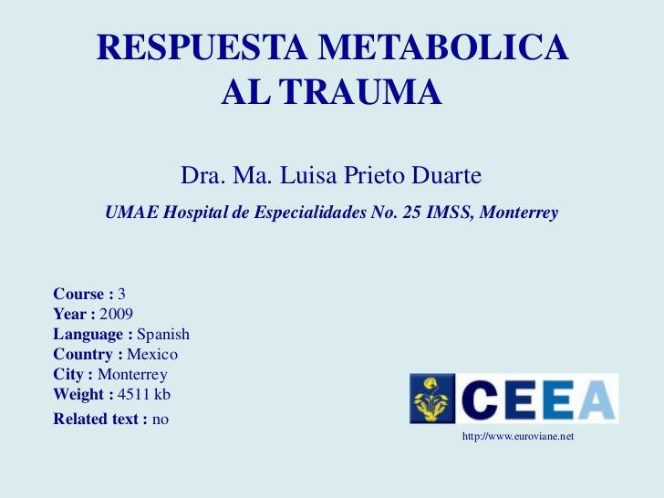 RESPUESTA METABOLICA          AL TRAUMA                Dra. Ma. Luisa Prieto Duarte      UMAE Hospital de Especialidades N...