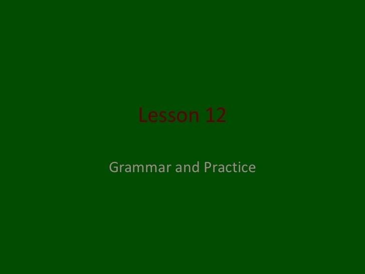 Lesson 12Grammar and Practice