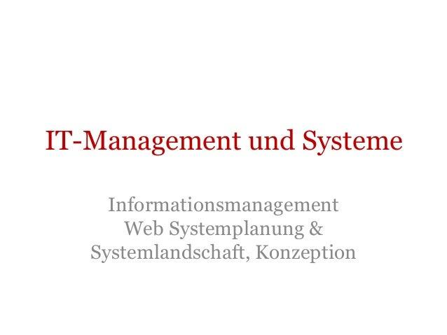 IT-Management und Systeme     Informationsmanagement       Web Systemplanung &   Systemlandschaft, Konzeption