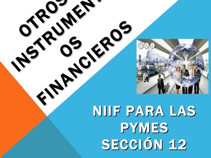 OTROS INSTRUMENTOS FINANCIEROS NIIF PARA LAS PYMES SECCIÓN 12