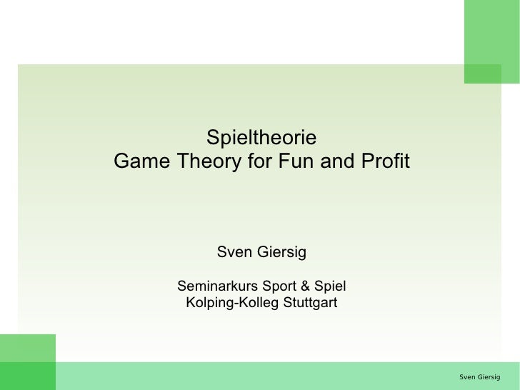 Spieltheorie Game Theory for Fun and Profit               Sven Giersig        Seminarkurs Sport & Spiel        Kolping-Kol...