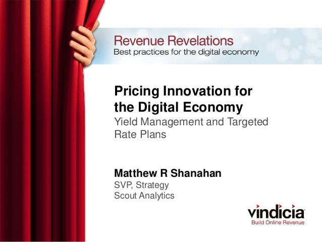 Pricing Innovation forthe Digital EconomyYield Management and TargetedRate PlansMatthew R ShanahanSVP, StrategyScout Analy...