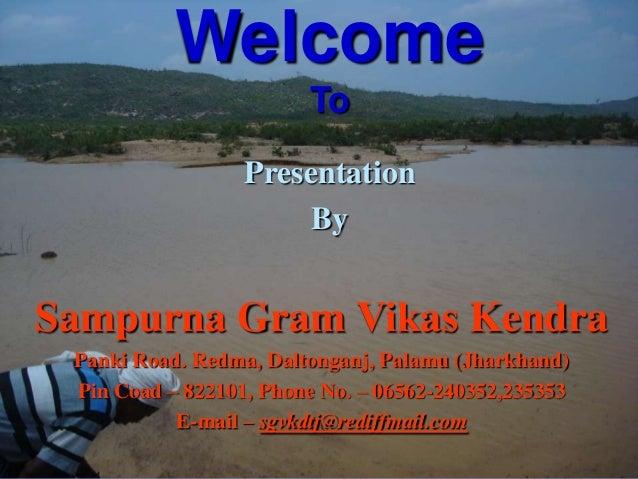 Welcome                        To                  Presentation                       BySampurna Gram Vikas Kendra Panki R...