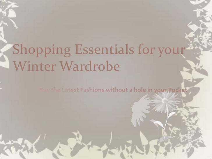 Shopping Essentials for your Winter Wardrobe<br />Buy the Latest Fashions without a hole in your Pocket<br />