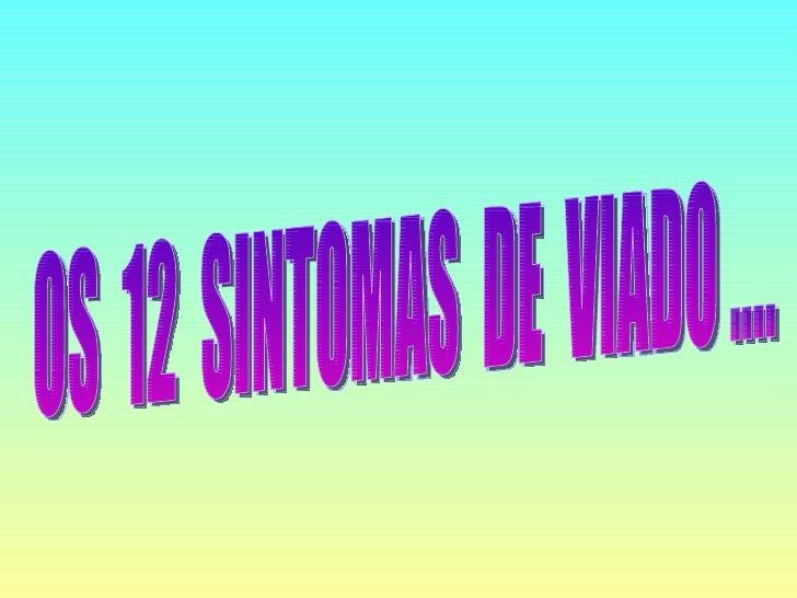 OS  12  SINTOMAS  DE  VIADO ....