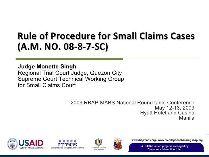 Rule of Procedure for Small Claims Cases (A.M. NO. 08-8-7-SC) 2009 RBAP-MABS National Round table Conference May 12-13, 20...