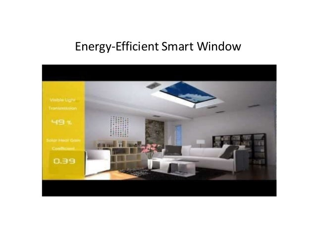 Energy efficient smart window for Energy efficient glass windows