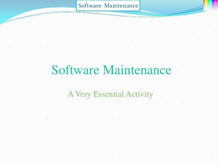 Software MaintenanceSoftware Maintenance  A Very Essential Activity