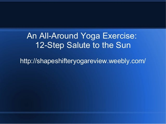 An All-Around Yoga Exercise:    12-Step Salute to the Sunhttp://shapeshifteryogareview.weebly.com/