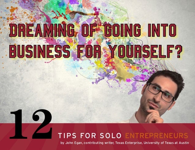 Dreaming of going into business for yourself? Tips for Solo Entrepreneurs12by John Egan, contributing writer, Texas Enterp...