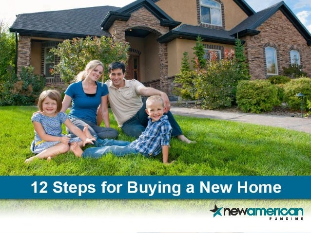 12 Steps To Buying A New Home New American Funding