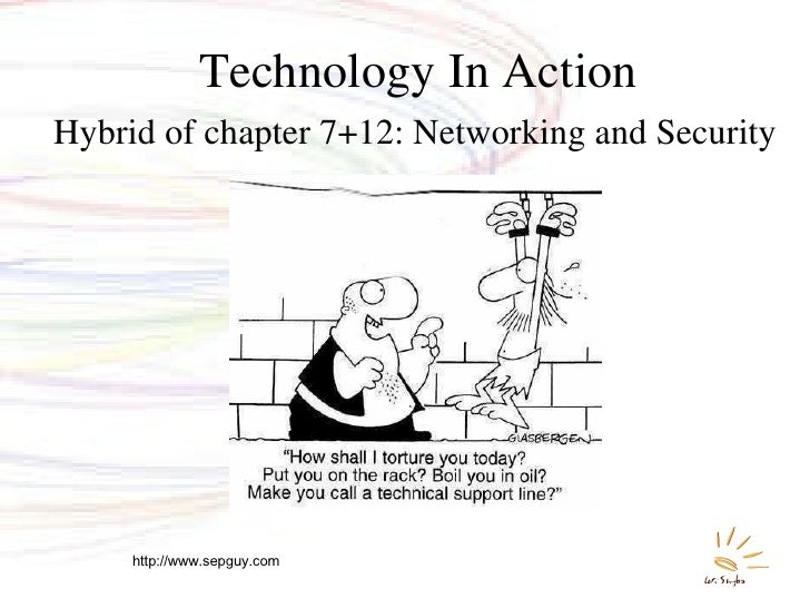 Technology In Action <ul><li>Hybrid of chapter 7+12: Networking and Security </li></ul>http://www.sepguy.com