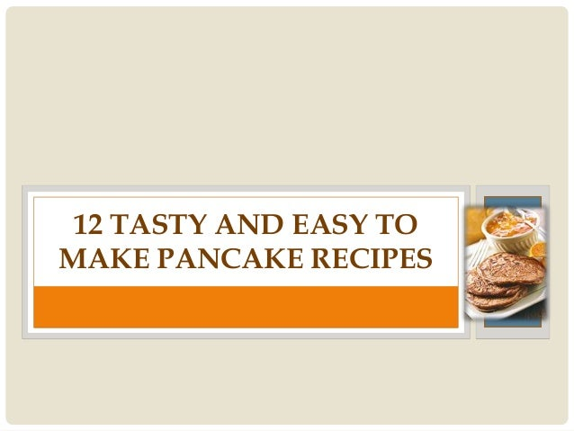 12 TASTY AND EASY TOMAKE PANCAKE RECIPES