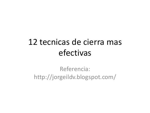 12 tecnicas de cierra mas efectivas Referencia: http://jorgeildv.blogspot.com/