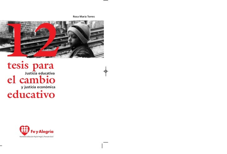 Rosa María Torres12tesis para    Justicia educativael cambio  y justicia económicaeducativo