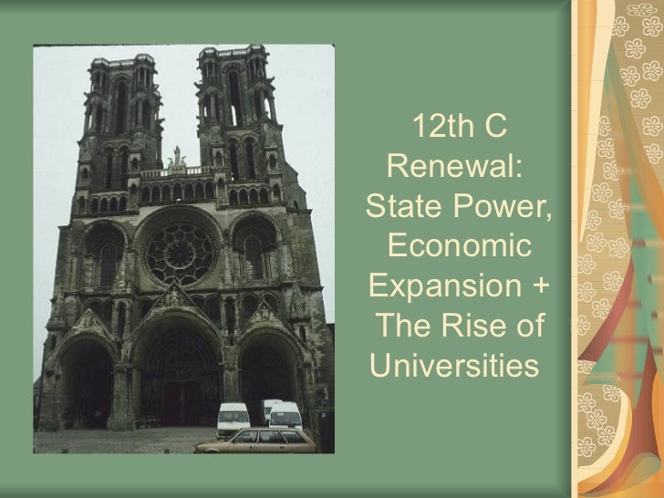 12th C Renewal:  State Power, Economic Expansion + The Rise of Universities