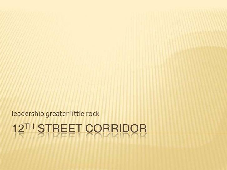 leadership greater little rock  12TH STREET CORRIDOR