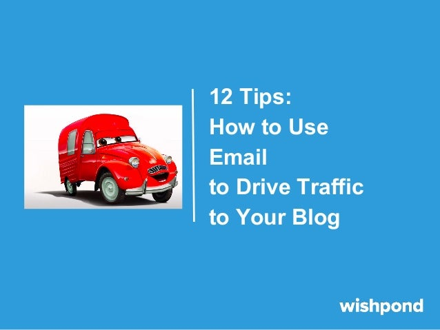 12 Tips: How to Use Email to Drive Traffic to Your Blog