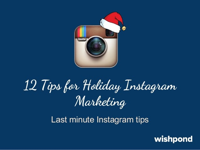 12 Tips for Holiday Instagram Marketing Last minute Instagram tips