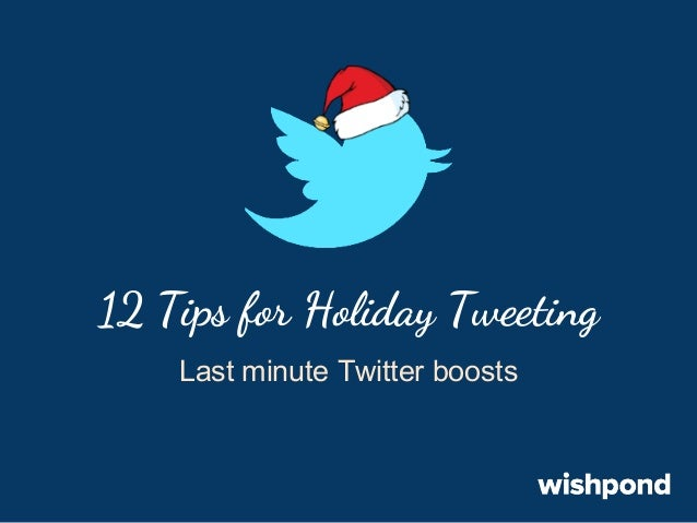 12 Tips for Holiday Tweeting: Last Minute Twitter Boosts