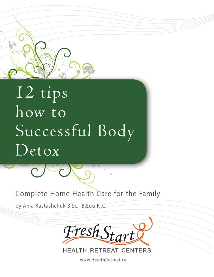 12 tips how to Successful Body Detox  Complete Home Health Care for the Family by Ania Kastashchuk B.Sc., B.Edu N.C.      ...