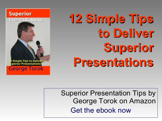 12 Simple Tips12 Simple Tips to Deliverto Deliver SuperiorSuperior PresentationsPresentations Superior Presentation Tips b...
