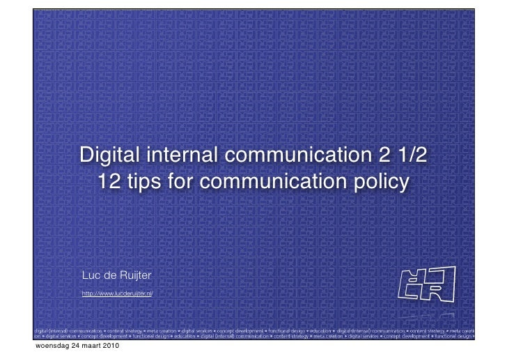 Digital internal communication 2 1/2 12 tips for communication policy 12 tips for communication policy <ul><li>Luc de Ruij...
