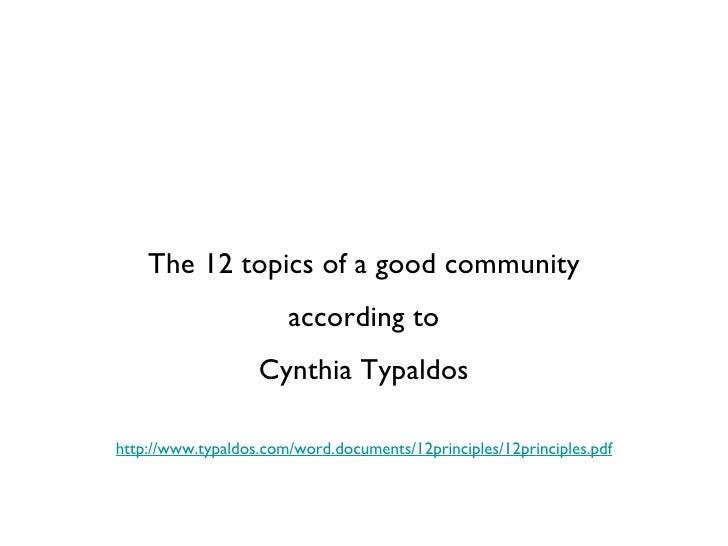 <ul><li>The 12 topics of a good community </li></ul><ul><li>according to </li></ul><ul><li>Cynthia Typaldos </li></ul>http...