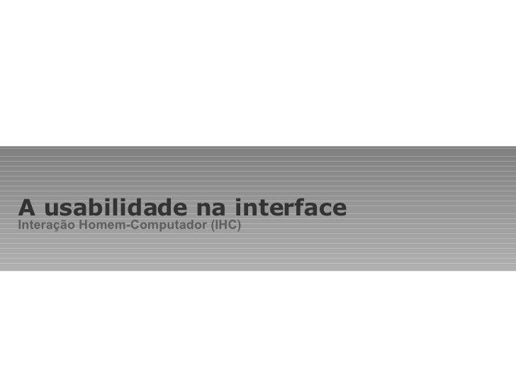 A usabilidade na interface Interação Homem-Computador (IHC)
