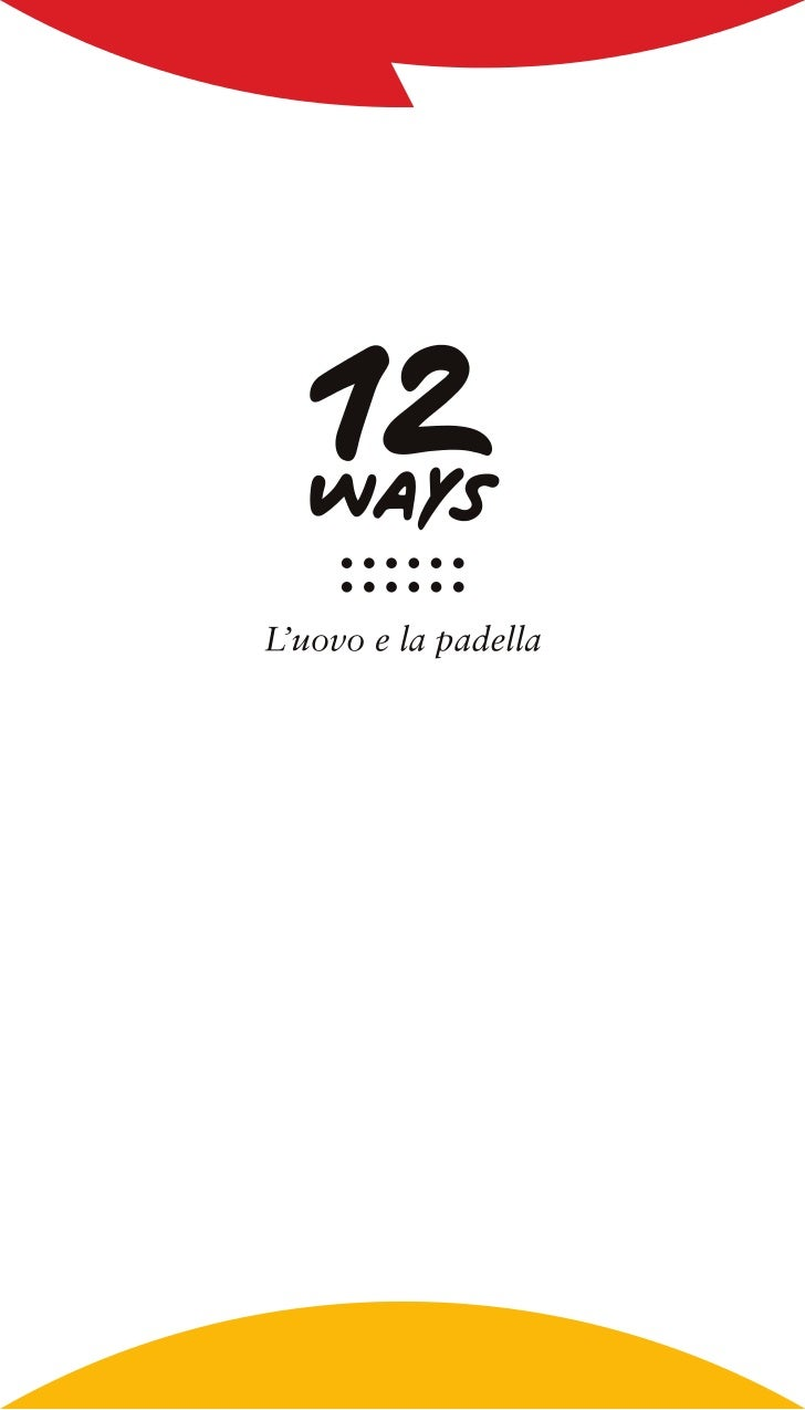 12 ways, L'uovo e la padella© 2011 Ballarini SpaTutti i diritti riservati/All rights reservedRicette originali: Paolo Pari...