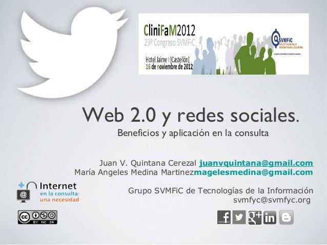 Web 2.0 y redes sociales.         Beneficios y aplicación en la consulta      Juan V. Quintana Cerezal juanvquintana@gmail...