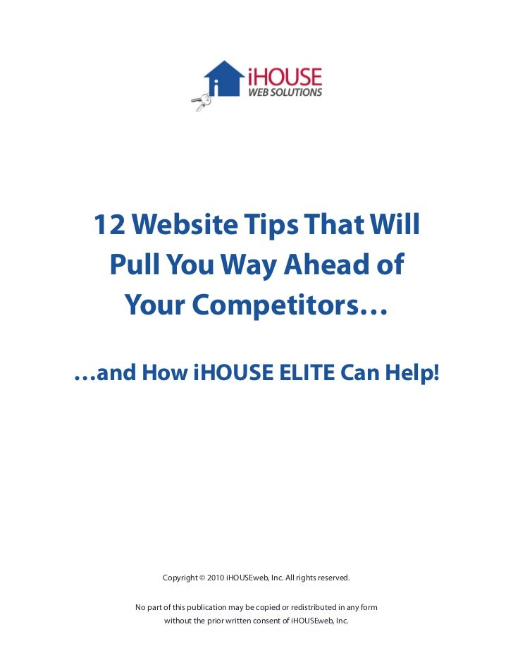 12 Website Tips That Will  Pull You Way Ahead of   Your Competitors……and How iHOUSE ELITE Can Help!            Copyright ©...