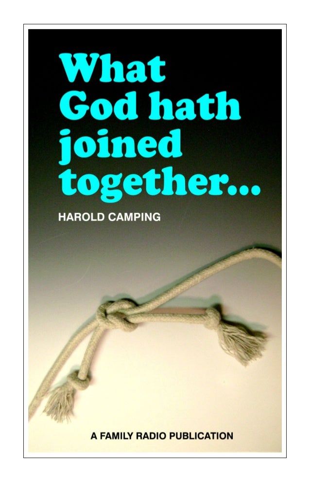 What God Hath Joined Together By Harold Camping Printed and Published By Family Radio Oakland, California 94621 www.family...